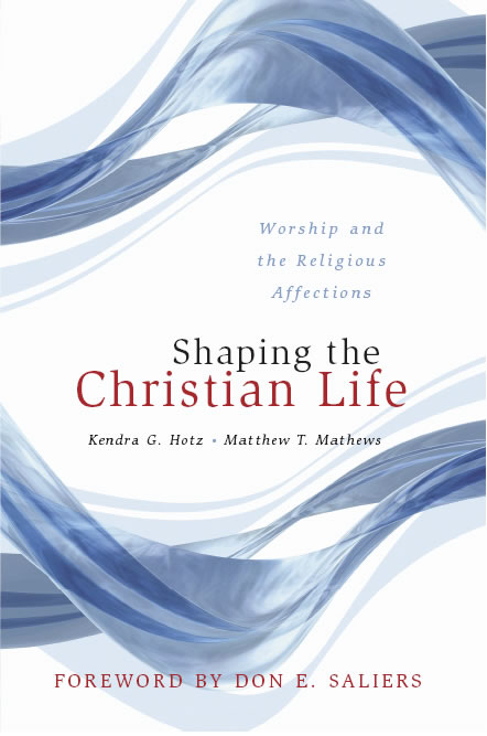 Kendra Hotz, Matt Matthews:Shaping the Christian Life